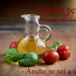 Non rinunciare all' olio d' oliva