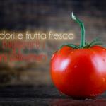 Pomodori e frutta fresca