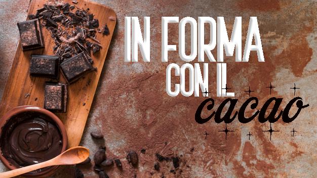 In forma con il cacao